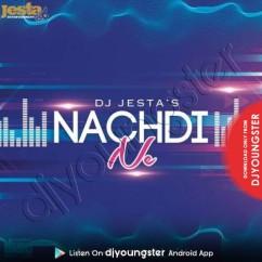Nachdi Ne song download by DJ Jesta