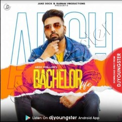 Bachelor Life song download by Arsh Dhillon