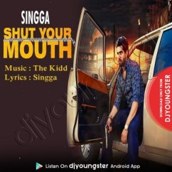 Shut Your Mouth song download by Singga