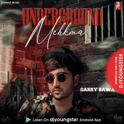 Underground Mehkma song download by Garry Bawa