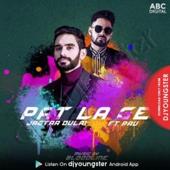 Pat La Ge song download by Jagtar Dulai