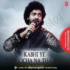 Kabhi Ye Socha Na Tha song download by Utkarsh Shinde