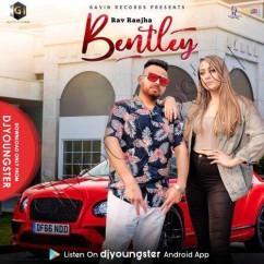 Bentley song download by Rav Ranjha