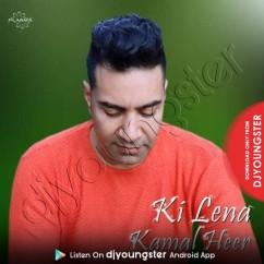 Ki Lena song download by Kamal Heer