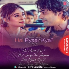 Hai Pyaar Kya song download by Jubin Nautiyal