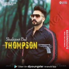 Thompson song download by Shahjeet Bal