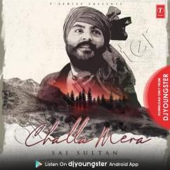Challa Mera song download by Sai Sultan