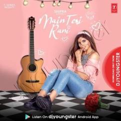Main Teri Rani song download by Shipra Goyal