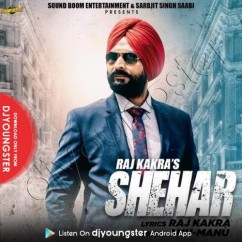 Shehar song download by Raj Kakra