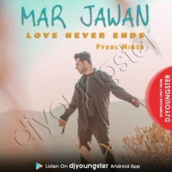 Mar Jawan (Love Never Ends) song download by Fysul Mirza