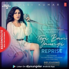 Teri Ban Jaungi (Reprise) song download by Tulsi Kumar