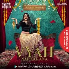 Vyah Nai Karana song download by Rashmeet Kaur