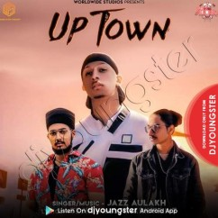 Uptown song download by Jazz Aulakh