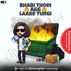 Bhabi Thodi Agg Laake Turgi song download by Jashan Grewal