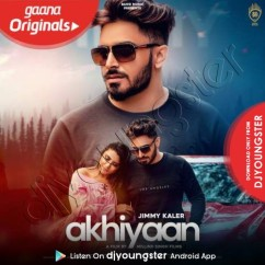 Akhiyaan song download by Jimmy Kaler