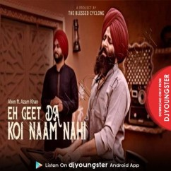 Eh Geet Da Naam Koi Nahi song download by Ajam Khan