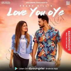 Love You Oye song download by Prabh Gill