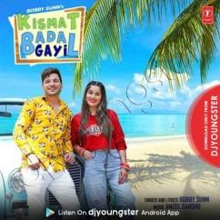 Kismat Badal Gayi song download by Bobby Sunn