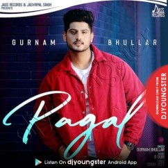 Pagal song download by Gurnam Bhullar