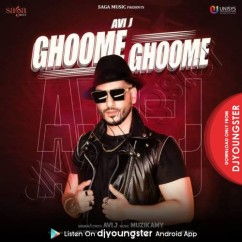 Ghoome Ghoome song download by Avi J