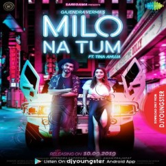 Milo Na Tum song download by Gajendra Verma