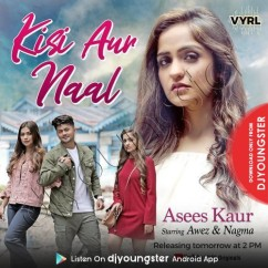 Kisi Aur Naal song download by Asees Kaur