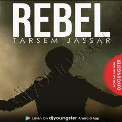 Rebel song download by Tarsem Jassar