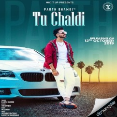 Tu Chaldi song download by Parth Bhambi