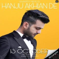 Hanju Akhian De song download by Sharry Nexus