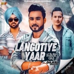 Langotiye Yaar song download by Dilraj Dhillon