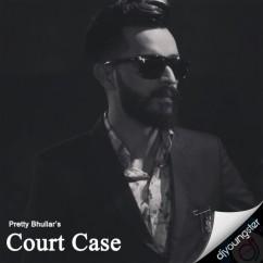 Court Case song download by Pretty Bhullar