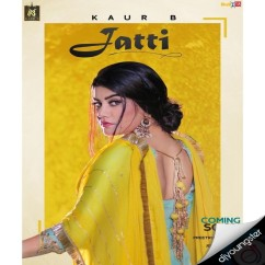 Jatti song download by Kaur B