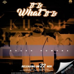 It Is What It Is song download by Khush Romana