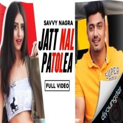Jatt Nal Patolea song download by Savvy Nagra