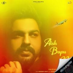 Aish Bapu Nu song download by Pardeep Sran