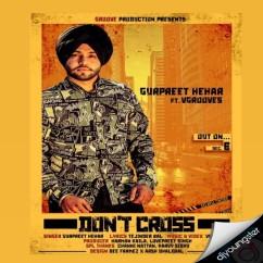 Dont Cross song download by Gurpreet Hehar