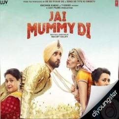Jai Mummy Di song download by Sunanda Sharma