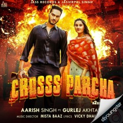 Crosss Parcha Ft Gurlej Akhtar  song download by Aarish Singh