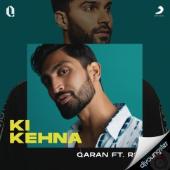 Ki Kehna song download by Qaran