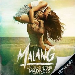 Malang Unleash The Madness song download by Arijit Singh