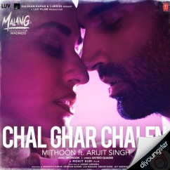 Chal Ghar Chalen ft Mithoon song download by Arijit Singh