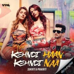 Kehndi Haan Kehndi Naa ft Prakriti Kakar song download by Sukriti Kakar