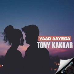 Yaad Aayega song download by Tony Kakkar
