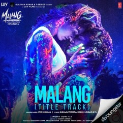 Malang Title Track song download by Ved Sharma