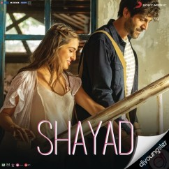 Shayad song download by Arijit Singh