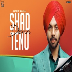 Shad Dena Tenu song download by Satbir Aujla