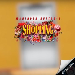 Shopping song download by Maninder Buttar