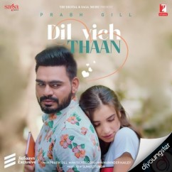 Dil Vich Thaan song download by Prabh Gill