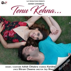 Tenu Kehna song download by Ashish Chhabra