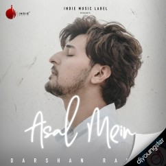 Asal Mein song download by Darshan Raval